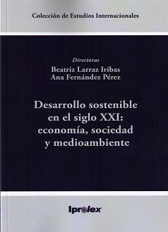 Desarrollo sostenible en el siglo xxi economia sociedad y medio ambiente. LARRAZ IRIBAS, BEATRIZ.