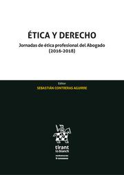 Ética y derecho : jornadas de ética profesional del Abogado (2016-2018)