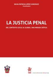 La Justicia penal : del contexto local al global : una mirada crítica